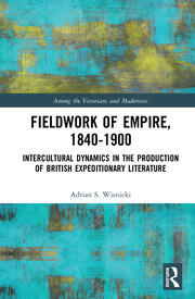 Fieldwork of Empire, 1840-1900: Intercultural Dynamics in the Production of British Expeditionary Literature