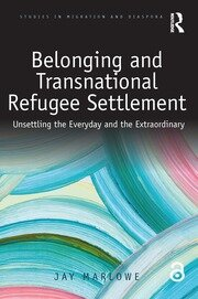 Belonging and Transnational Refugee Settlement: Unsettling the Everyday and the Extraordinary