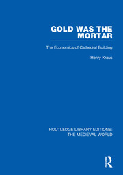 Gold Was the Mortar: The Economics of Cathedral Building