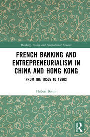 French Banking and Entrepreneurialism in China and Hong Kong: From the 1850s to 1980s