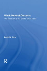 Weak Neutral Currents: The Discovery Of The Electro-weak Force