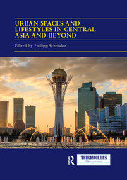 Urban Spaces and Lifestyles in Central Asia and Beyond