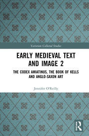 Early Medieval Text and Image Volume 2: The Codex Amiatinus, the Book of Kells and Anglo-Saxon Art