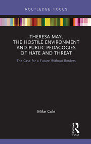 Theresa May, The Hostile Environment and Public Pedagogies of Hate and Threat: The Case for a Future Without Borders