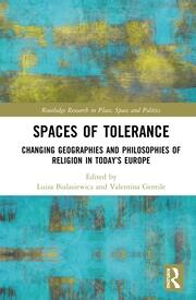 Spaces of Tolerance: Changing Geographies and Philosophies of Religionin Today's Europe