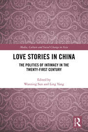 Love Stories in China: The Politics of Intimacy in the Twenty-First Century
