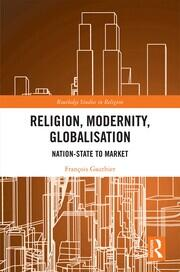 Religion, Modernity, Globalisation: Nation-State to Market