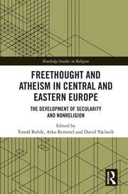 Freethought and Atheism in Central and Eastern Europe: The Development of Secularity and Non-Religion
