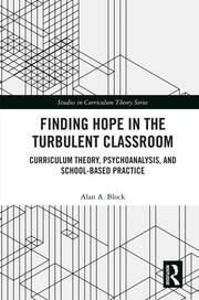 Finding Hope in the Turbulent Classroom: Curriculum Theory, Psychoanalysis, and School-Based Practice
