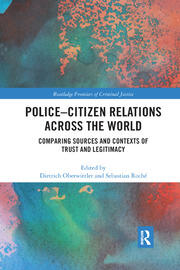 Police-Citizen Relations Across the World: Comparing sources and contexts of trust and legitimacy