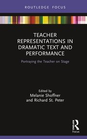 Teacher Representations in Dramatic Text and Performance: Portraying the Teacher on Stage