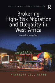 Brokering High-Risk Migration and Illegality in West Africa: Abroad at any cost