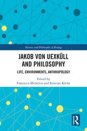 Jakob von Uexküll and Philosophy: Life, Environments, Anthropology