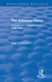 The Volunteer Force: A Social and Political History 1859-1908