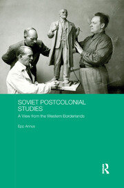 Soviet Postcolonial Studies: A View from the Western Borderlands