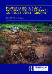 Property Rights and Governance in Artisanal and Small-Scale Mining: Critical Approaches