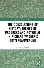 The Consolations of History: Themes of Progress and Potential in Richard Wagner's Gotterdammerung