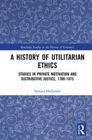 A History of Utilitarian Ethics: Studies in Private Motivation and Distributive Justice, 1700-1875