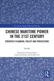 Chinese Maritime Power in the 21st Century: Strategic Planning, Policy and Predictions