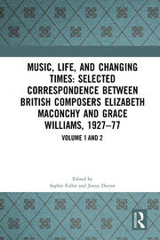 Music, Life, and Changing Times: Selected Correspondence Between British Composers Elizabeth Maconchy and Grace Williams, 1927–77
