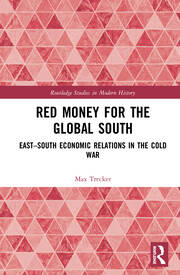 Red Money for the Global South: East–South Economic Relations in the Cold War