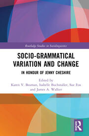 Socio-grammatical Variation and Change: In Honour of Jenny Cheshire