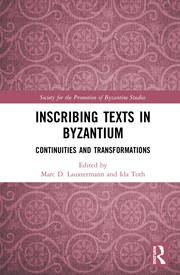 Inscribing Texts in Byzantium: Continuities and Transformations