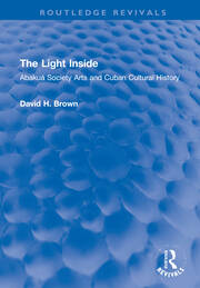 The Light Inside: Abakuá Society Arts and Cuban Cultural History