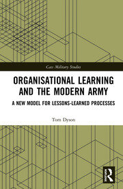 Organisational Learning and the Modern Army: A New Model for Lessons-Learned Processes