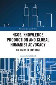 NGOs, Knowledge Production and Global Humanist Advocacy: The Limits of Expertise