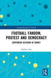 Football Fandom, Protest and Democracy: Supporter Activism in Turkey