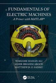 Fundamentals of Electric Machines: A Primer with MATLAB: A Primer with MATLAB