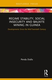 Regime Stability, Social Insecurity and Bauxite Mining in Guinea: Developments Since the Mid-Twentieth Century