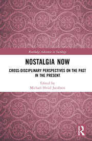 Nostalgia Now: Cross-Disciplinary Perspectives on the Past in the Present