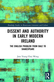Dissent and Authority in Early Modern Ireland: The English Problem from Bale to Shakespeare
