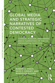 Global Media and Strategic Narratives of Contested Democracy: Chinese, Russian, and Arabic Media Narratives of the US Presidential Election