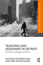 Teaching and Designing in Detroit: Ten Women on Pedagogy and Practice