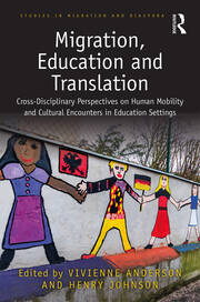 Migration, Education and Translation: Cross-Disciplinary Perspectives on Human Mobility and Cultural Encounters in Education Settings