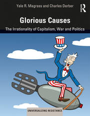 Glorious Causes: The Irrationality of Capitalism, War and Politics