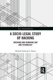 A Socio-Legal Study of Hacking: Breaking and Remaking Law and Technology