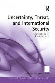 Uncertainty, Threat, and International Security: Implications for Southeast Asia