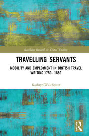 Travelling Servants: Mobility and Employment in British Travel Writing 1750- 1850