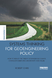 Systems Thinking for Geoengineering Policy: How to reduce the threat of dangerous climate change by embracing uncertainty and failure