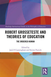 Robert Grosseteste and Theories of Education: The Ordered Human