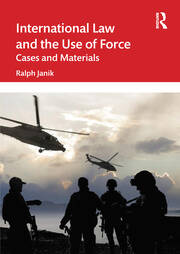 International Law and the Use of Force: Cases and Materials