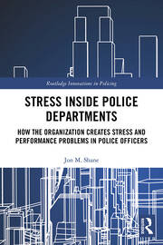 Stress Inside Police Departments: How the Organization Creates Stress and Performance Problems in Police Officers