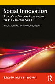 Social Innovation: Asian Case Studies of Innovating for the Common Good