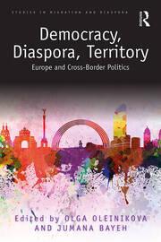 Democracy, Diaspora, Territory: Europe and Cross-Border Politics