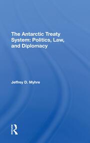The Antarctic Treaty System: Politics, Law, and Diplomacy