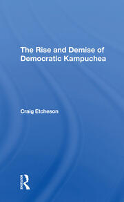 The Rise and Demise of Democratic Kampuchea